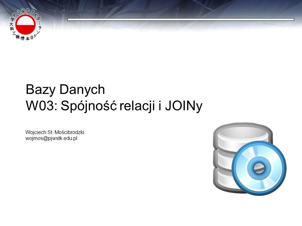 Bazy Danych W03: Spójność relacji i JOINy Wojciech St