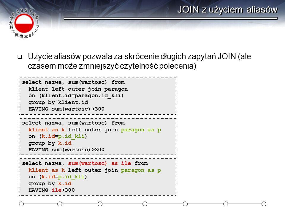 JOIN z użyciem aliasów Użycie aliasów pozwala za skrócenie długich zapytań JOIN (ale czasem może zmniejszyć czytelność polecenia)