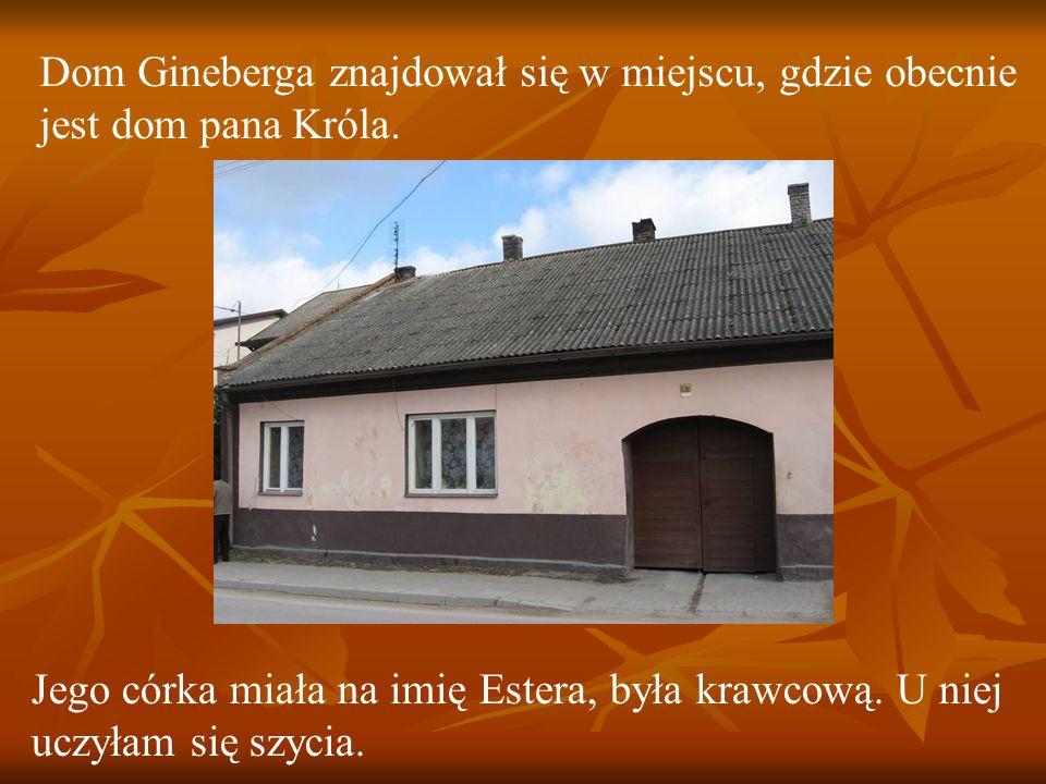Dom Gineberga znajdował się w miejscu, gdzie obecnie jest dom pana Króla.