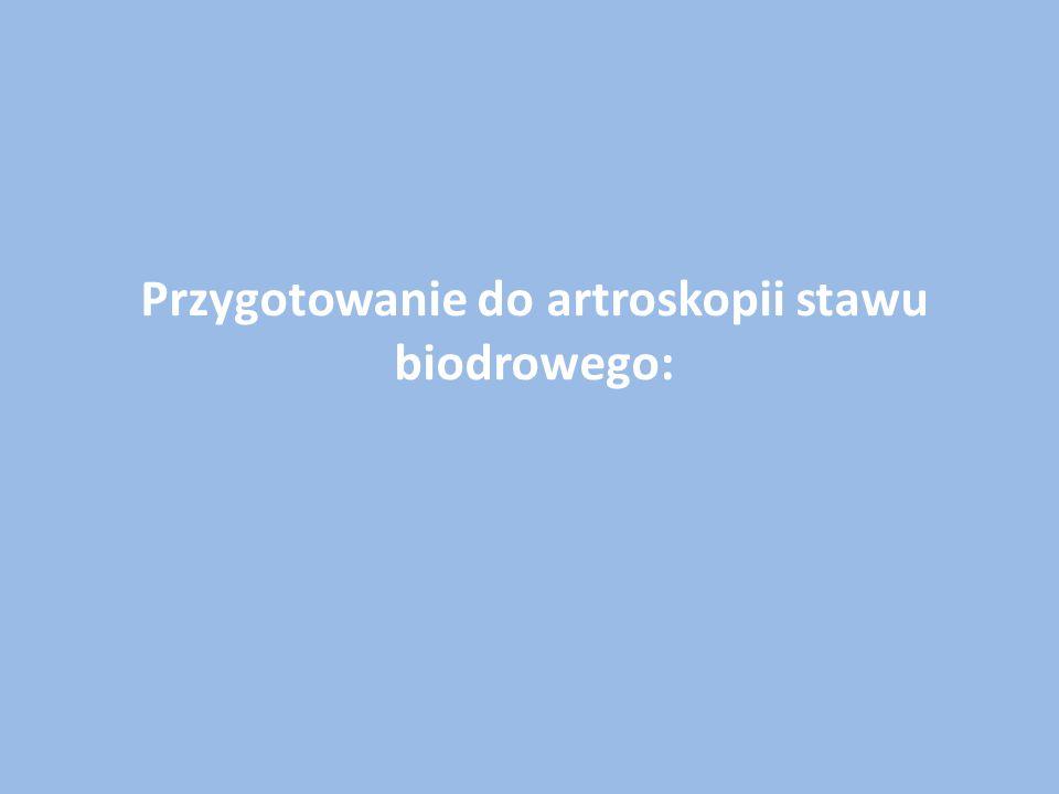 Przygotowanie do artroskopii stawu biodrowego: