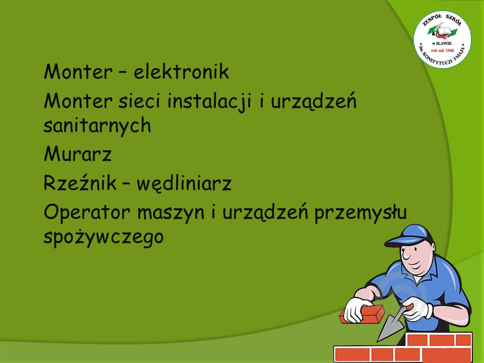 Monter – elektronik Monter sieci instalacji i urządzeń sanitarnych. Murarz. Rzeźnik – wędliniarz.