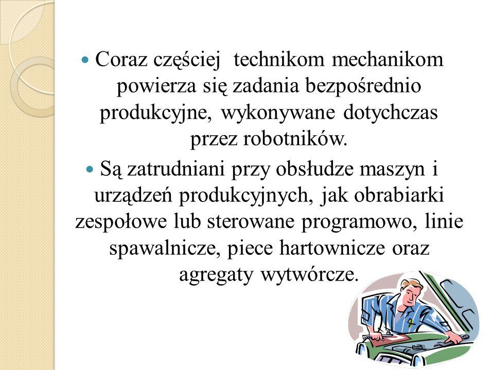 Coraz częściej technikom mechanikom powierza się zadania bezpośrednio produkcyjne, wykonywane dotychczas przez robotników.