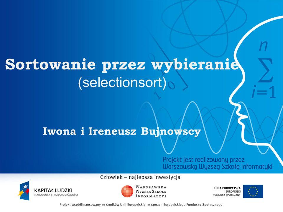 Sortowanie przez wybieranie (selectionsort) Iwona i Ireneusz Bujnowscy