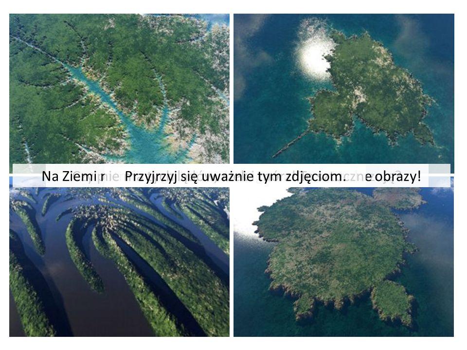 Na Ziemi nie ma tych lądów, rzek i mórz! To sztuczne obrazy!
