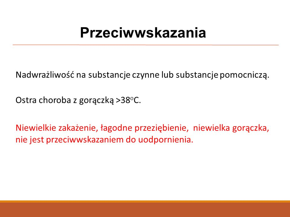 Przeciwwskazania Nadwrażliwość na substancje czynne lub substancje pomocniczą. Ostra choroba z gorączką >38oC.