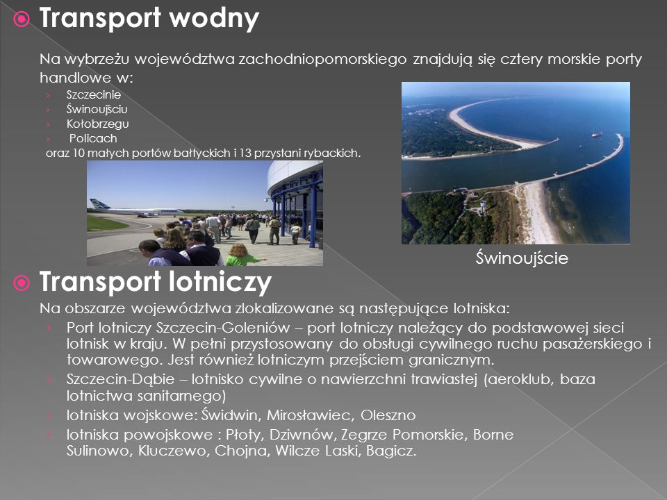 Transport wodny Na wybrzeżu województwa zachodniopomorskiego znajdują się cztery morskie porty handlowe w: