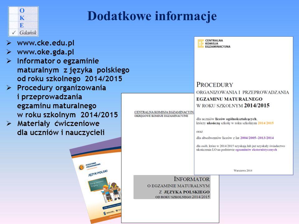 Dodatkowe informacje www.cke.edu.pl www.oke.gda.pl