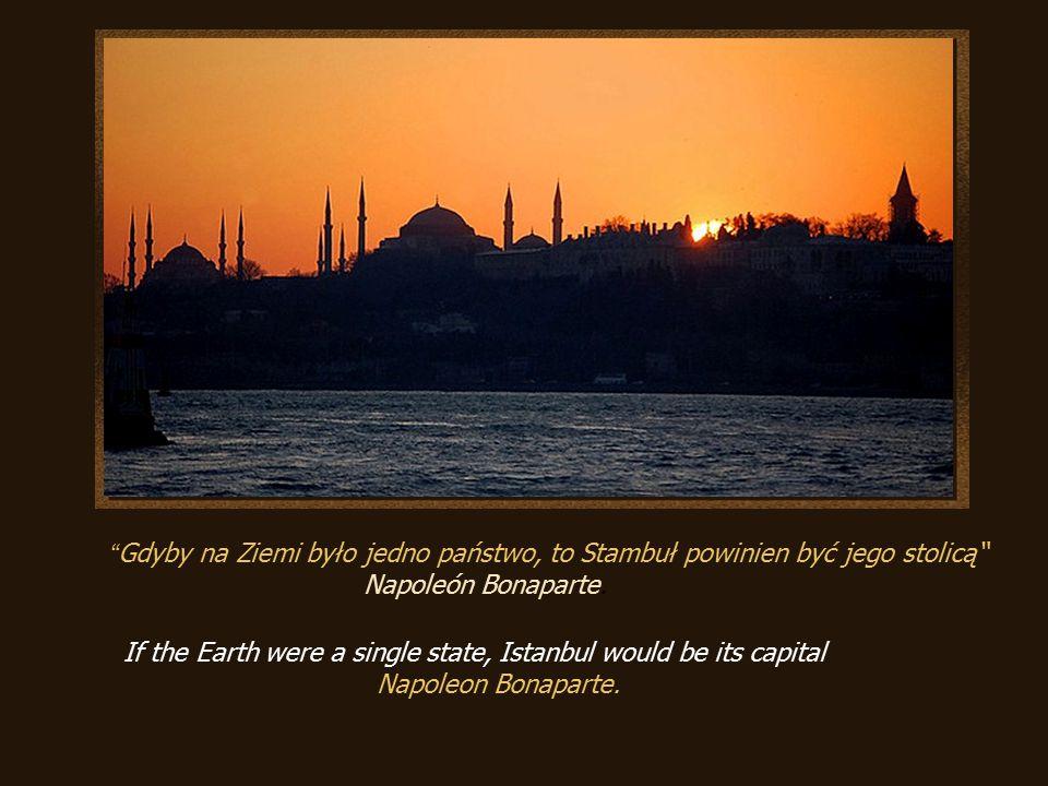 Gdyby na Ziemi było jedno państwo, to Stambuł powinien być jego stolicą