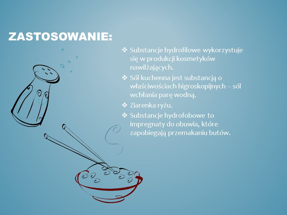 ZASTOSOWANIE: Substancje hydrofilowe wykorzystuje się w produkcji kosmetyków nawilżających.