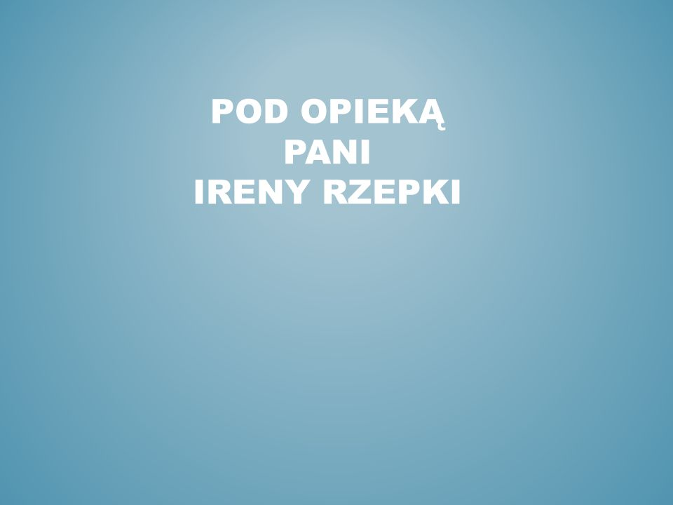 Pod Opieką Pani Ireny Rzepki
