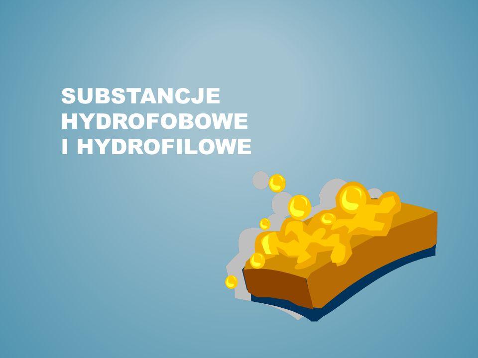 Substancje hydrofobowe i hydrofilowe