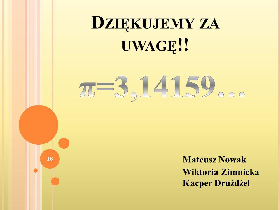 π=3,14159… Dziękujemy za uwagę!! Mateusz Nowak Wiktoria Zimnicka