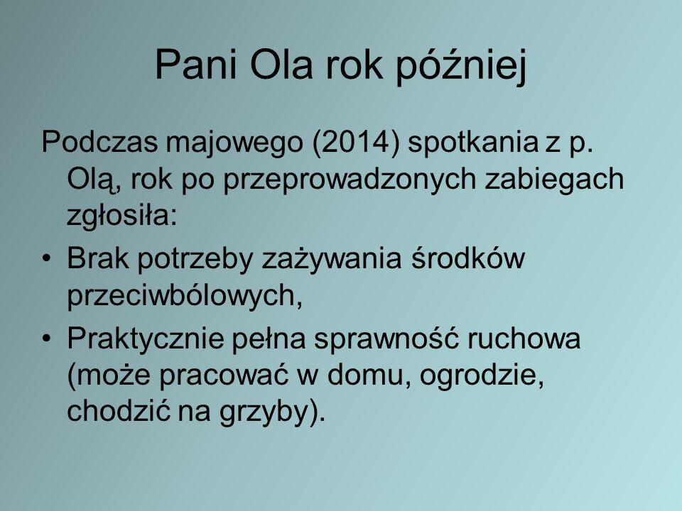 Pani Ola rok później Podczas majowego (2014) spotkania z p. Olą, rok po przeprowadzonych zabiegach zgłosiła: