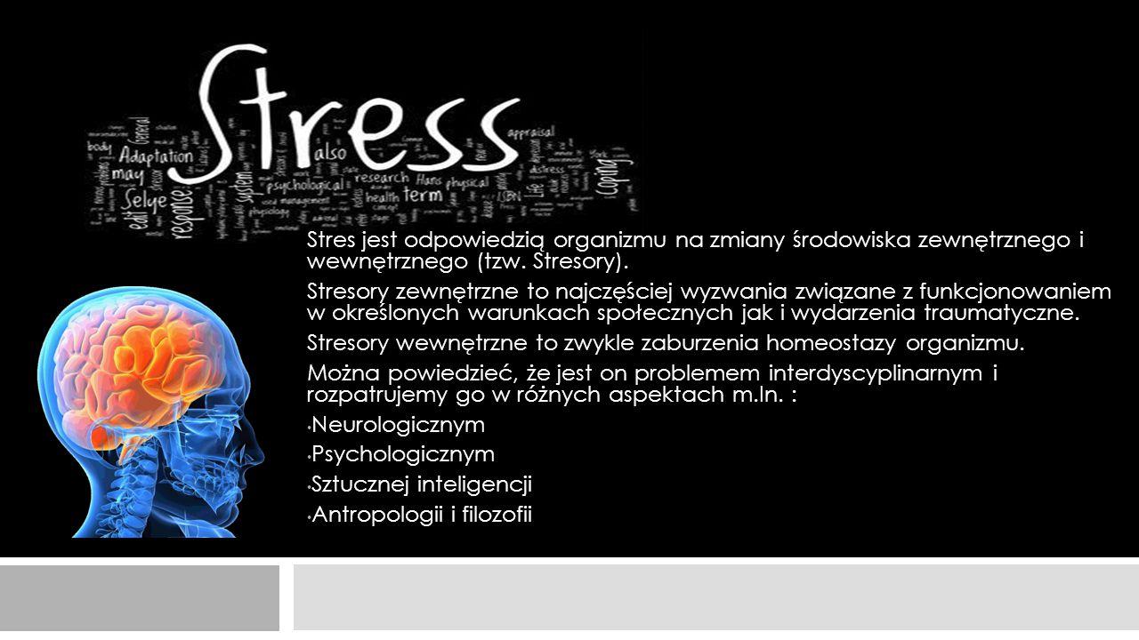 Stres jest odpowiedzią organizmu na zmiany środowiska zewnętrznego i wewnętrznego (tzw. Stresory).