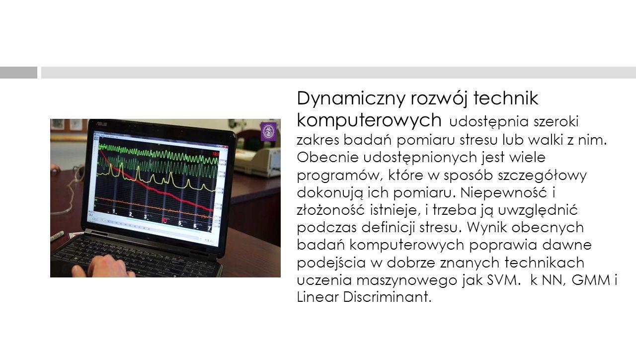 Dynamiczny rozwój technik komputerowych udostępnia szeroki zakres badań pomiaru stresu lub walki z nim.