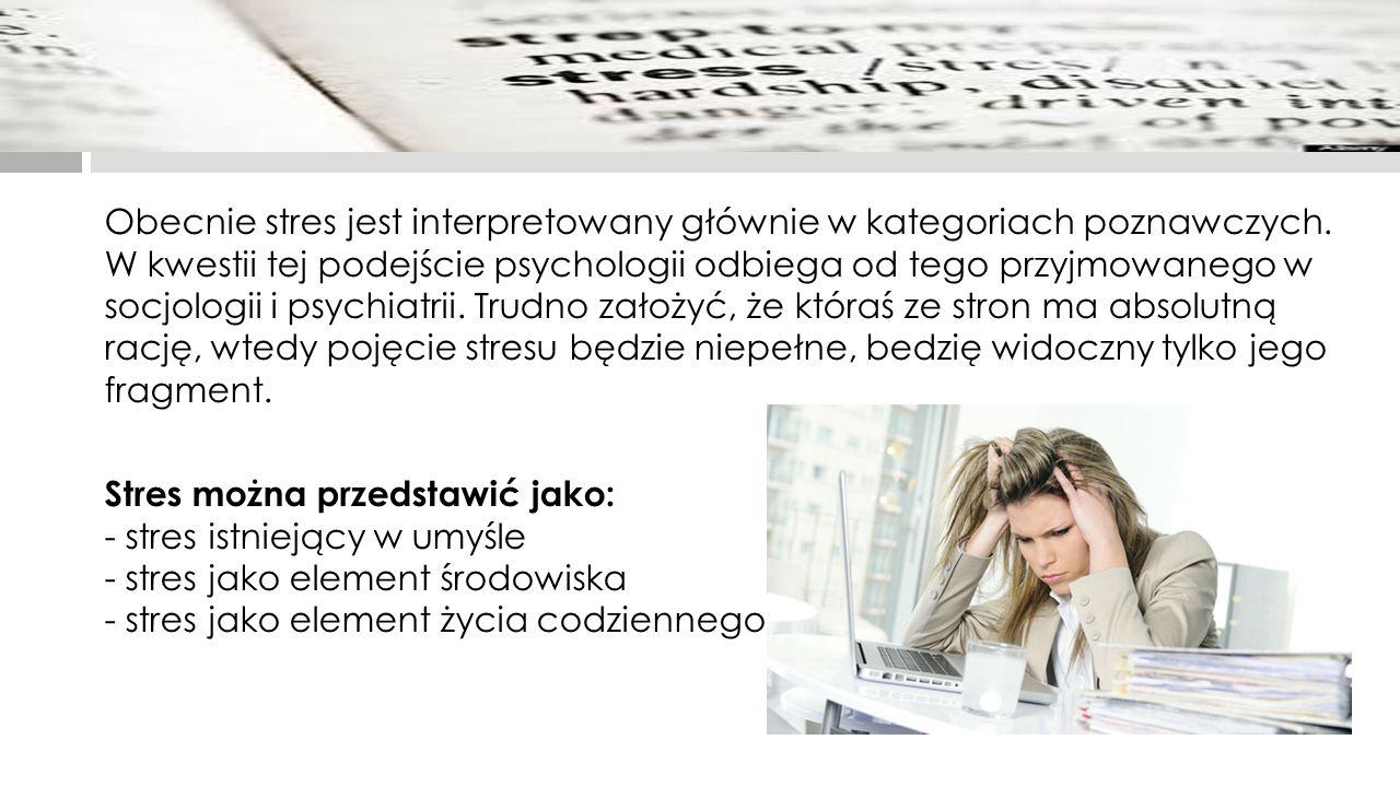 Obecnie stres jest interpretowany głównie w kategoriach poznawczych