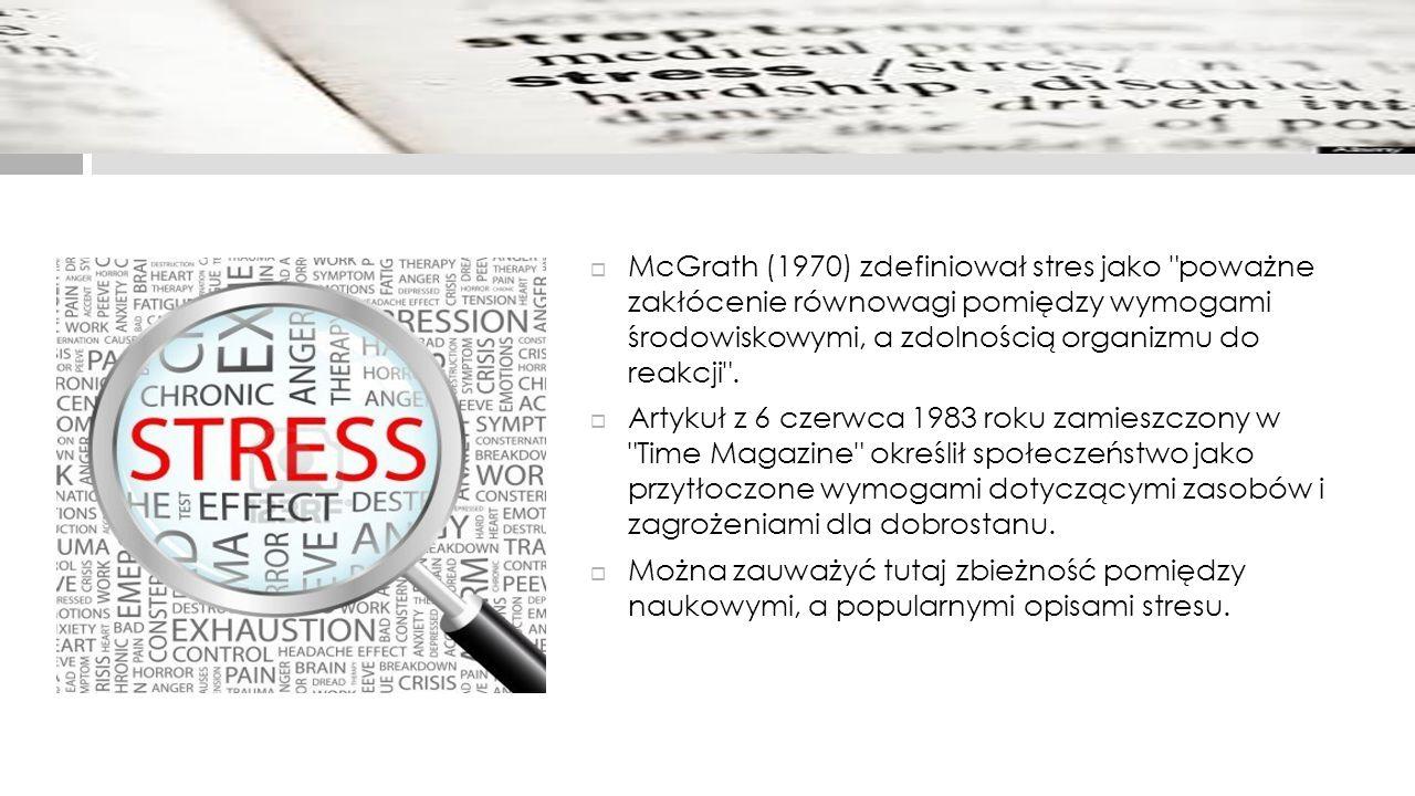 McGrath (1970) zdefiniował stres jako poważne zakłócenie równowagi pomiędzy wymogami środowiskowymi, a zdolnością organizmu do reakcji .