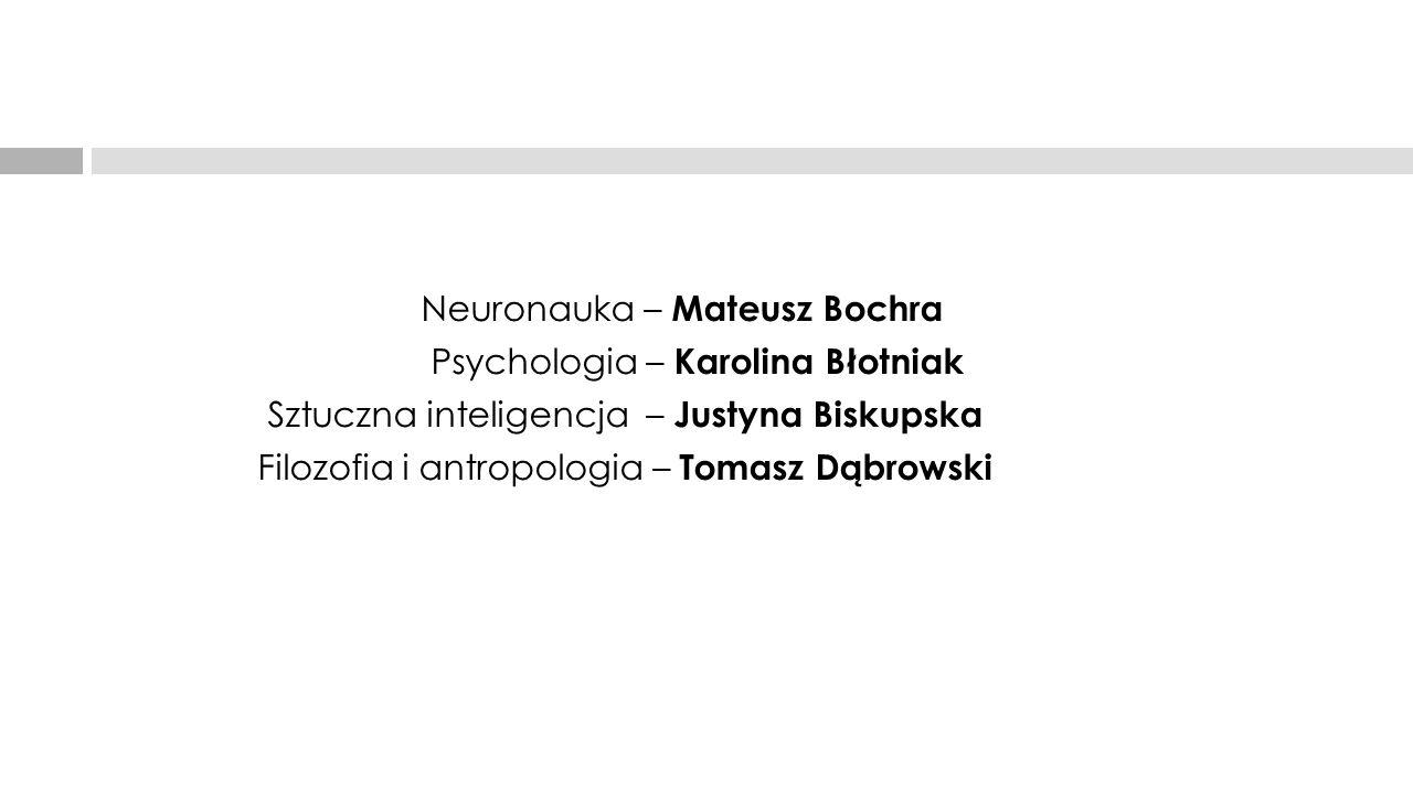 Neuronauka – Mateusz Bochra Psychologia – Karolina Błotniak Sztuczna inteligencja – Justyna Biskupska Filozofia i antropologia – Tomasz Dąbrowski