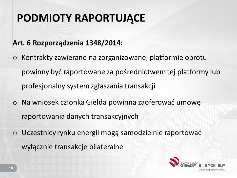PODMIOTY RAPORTUJĄCE Art. 6 Rozporządzenia 1348/2014:
