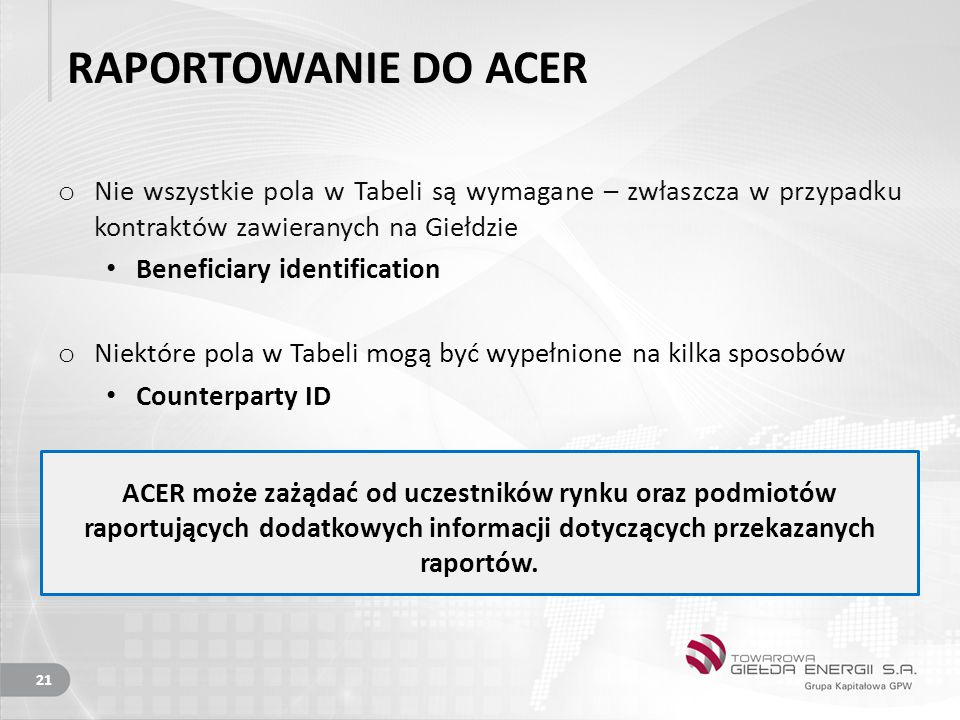 RAPORTOWANIE DO ACER Nie wszystkie pola w Tabeli są wymagane – zwłaszcza w przypadku kontraktów zawieranych na Giełdzie.