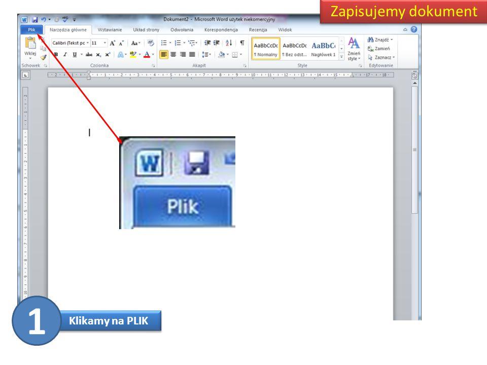 Zapisujemy dokument 1 Klikamy na PLIK