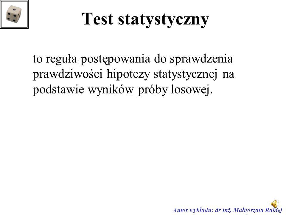 Test statystyczny to reguła postępowania do sprawdzenia prawdziwości hipotezy statystycznej na podstawie wyników próby losowej.
