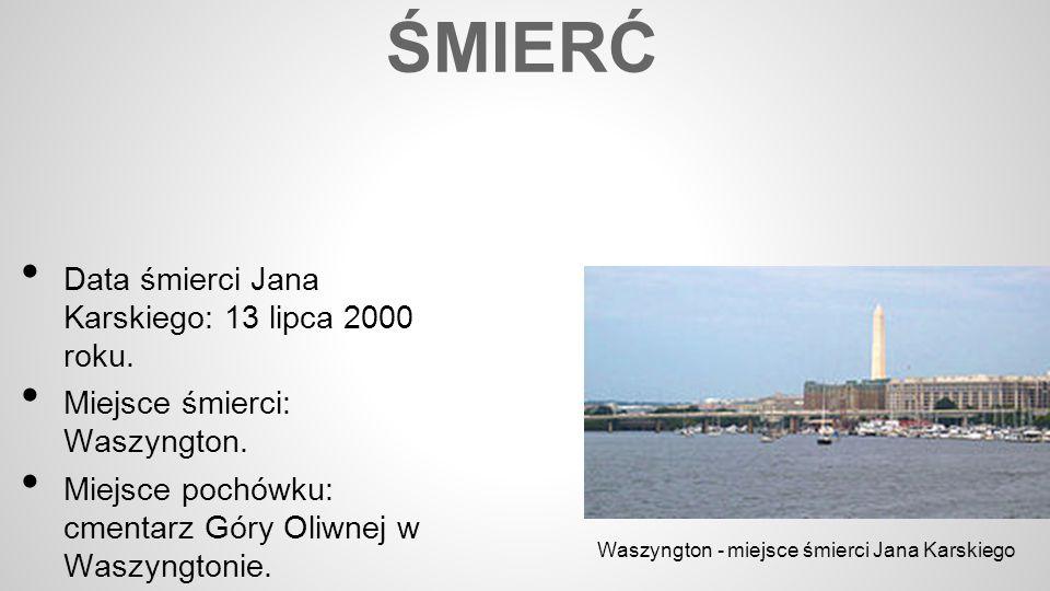 ŚMIERĆ Data śmierci Jana Karskiego: 13 lipca 2000 roku.