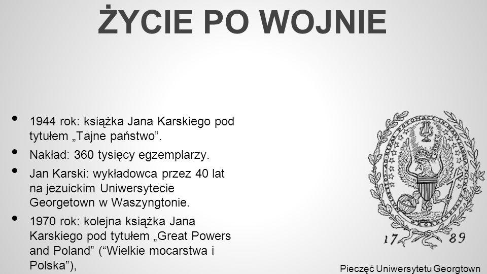 """ŻYCIE PO WOJNIE 1944 rok: książka Jana Karskiego pod tytułem """"Tajne państwo . Nakład: 360 tysięcy egzemplarzy."""