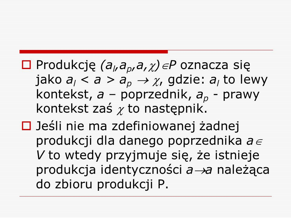 Produkcję (al,ap,a,)P oznacza się jako al < a > ap  , gdzie: al to lewy kontekst, a – poprzednik, ap - prawy kontekst zaś  to następnik.