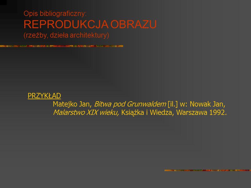 Opis bibliograficzny: REPRODUKCJA OBRAZU (rzeźby, dzieła architektury)