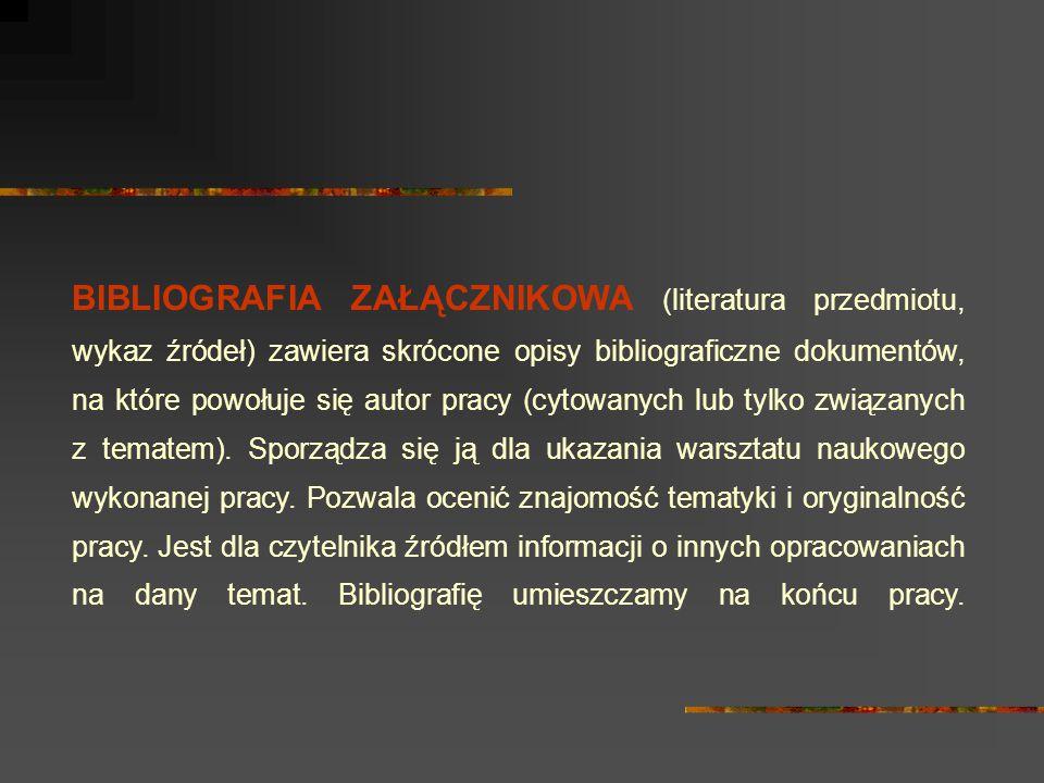 BIBLIOGRAFIA ZAŁĄCZNIKOWA (literatura przedmiotu, wykaz źródeł) zawiera skrócone opisy bibliograficzne dokumentów, na które powołuje się autor pracy (cytowanych lub tylko związanych z tematem).