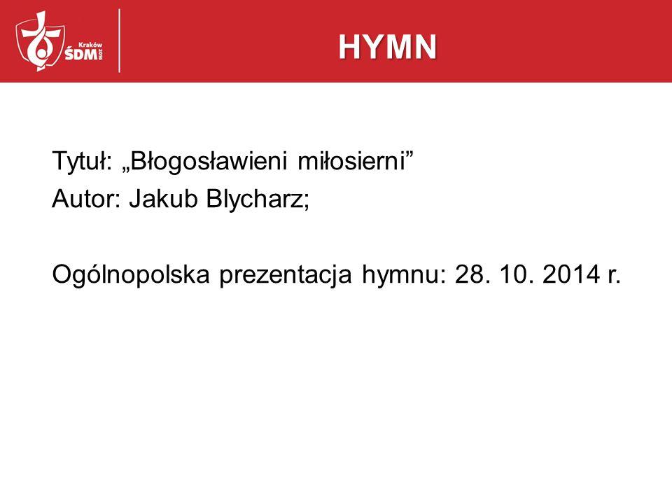 """HYMN Tytuł: """"Błogosławieni miłosierni Autor: Jakub Blycharz; Ogólnopolska prezentacja hymnu: 28."""
