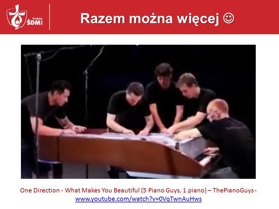 Razem można więcej  One Direction - What Makes You Beautiful (5 Piano Guys, 1 piano) – ThePianoGuys - www.youtube.com/watch v=0VqTwnAuHws.