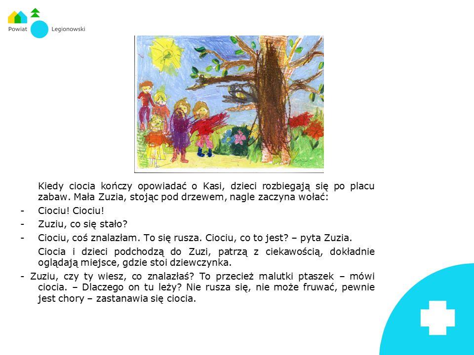 Kiedy ciocia kończy opowiadać o Kasi, dzieci rozbiegają się po placu zabaw. Mała Zuzia, stojąc pod drzewem, nagle zaczyna wołać: