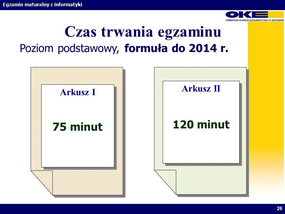 Czas trwania egzaminu Poziom podstawowy, formuła do 2014 r. 120 minut