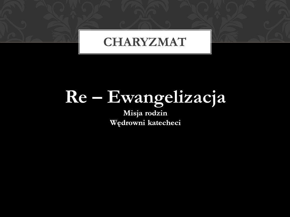 Re – Ewangelizacja Misja rodzin Wędrowni katecheci