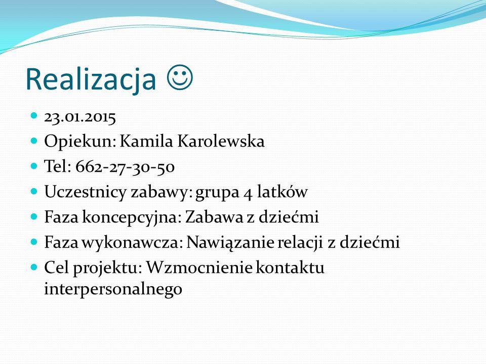 Realizacja  23.01.2015 Opiekun: Kamila Karolewska Tel: 662-27-30-50