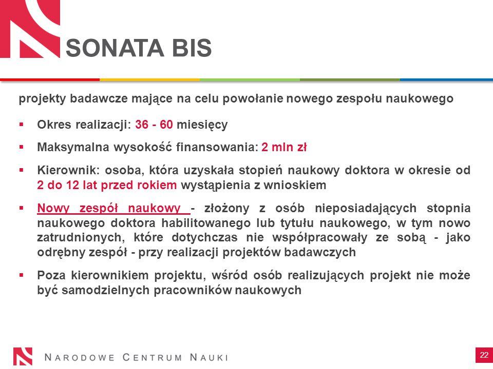 SONATA BIS projekty badawcze mające na celu powołanie nowego zespołu naukowego. Okres realizacji: 36 - 60 miesięcy.