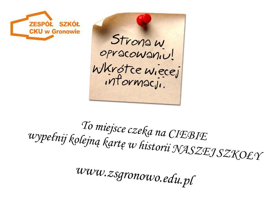 www.zsgronowo.edu.pl To miejsce czeka na CIEBIE