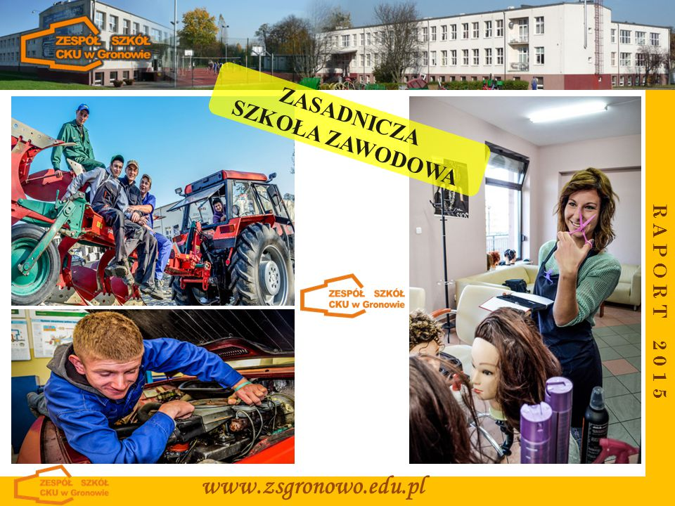 ZASADNICZA SZKOŁA ZAWODOWA R A P O R T 2 0 1 5 www.zsgronowo.edu.pl