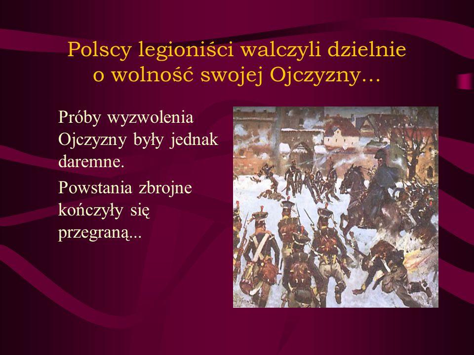 Polscy legioniści walczyli dzielnie o wolność swojej Ojczyzny...