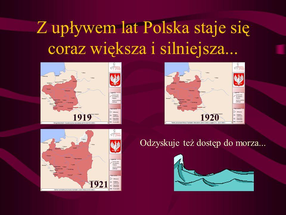 Z upływem lat Polska staje się coraz większa i silniejsza...