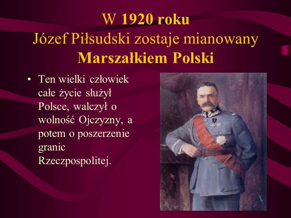 W 1920 roku Józef Piłsudski zostaje mianowany Marszałkiem Polski