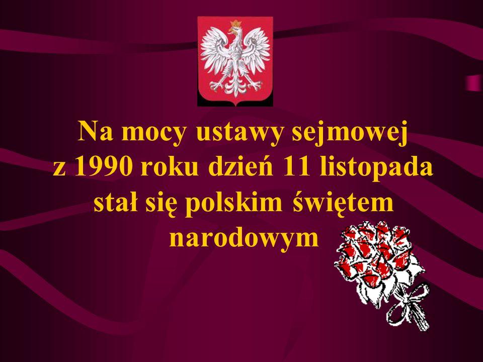 Na mocy ustawy sejmowej z 1990 roku dzień 11 listopada stał się polskim świętem narodowym