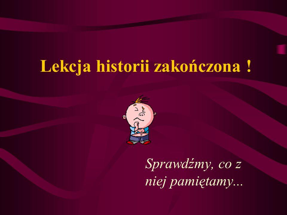 Lekcja historii zakończona !