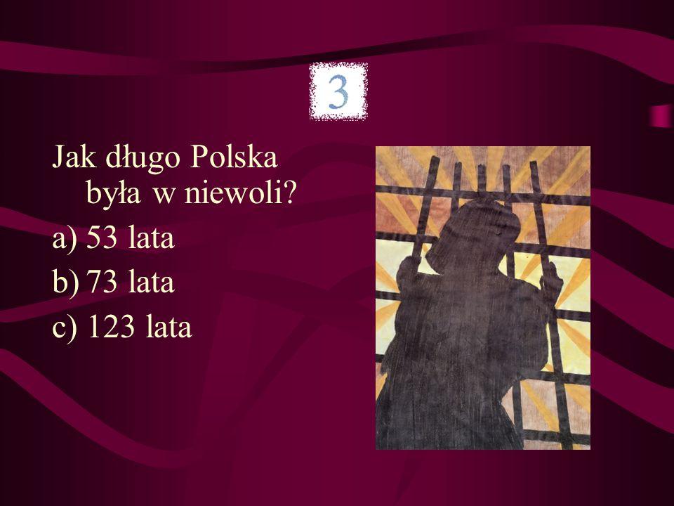 Jak długo Polska była w niewoli