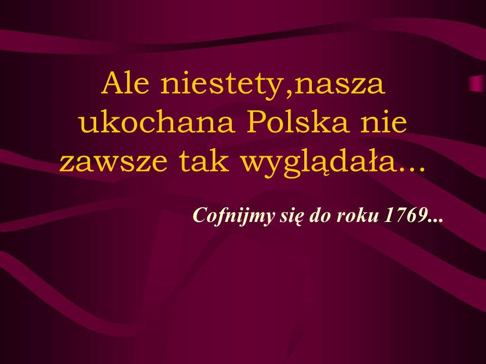 Ale niestety,nasza ukochana Polska nie zawsze tak wyglądała...