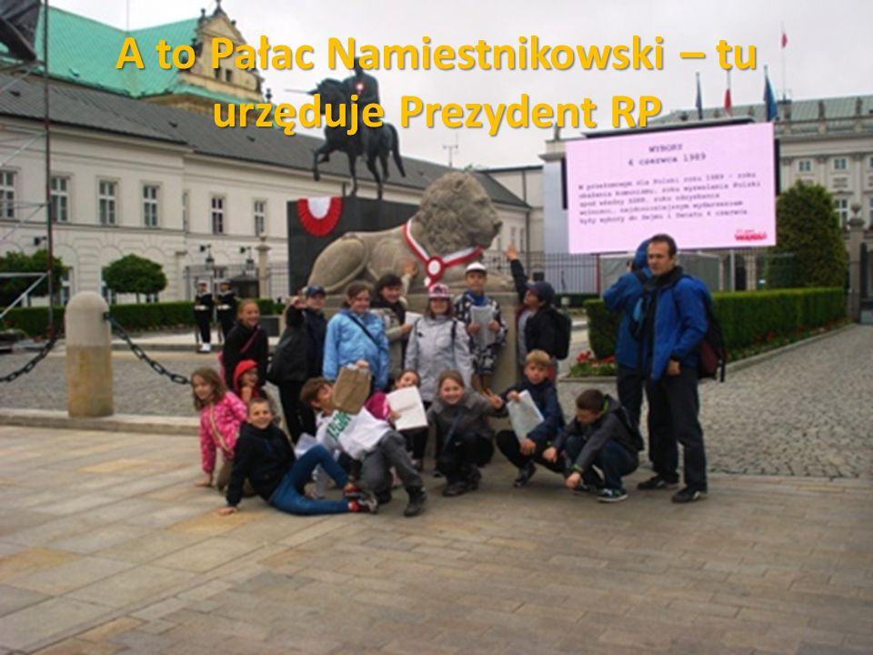 A to Pałac Namiestnikowski – tu urzęduje Prezydent RP