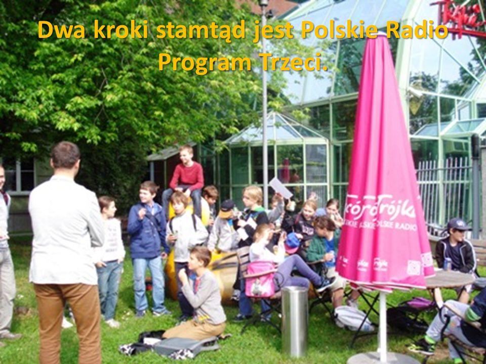 Dwa kroki stamtąd jest Polskie Radio Program Trzeci.