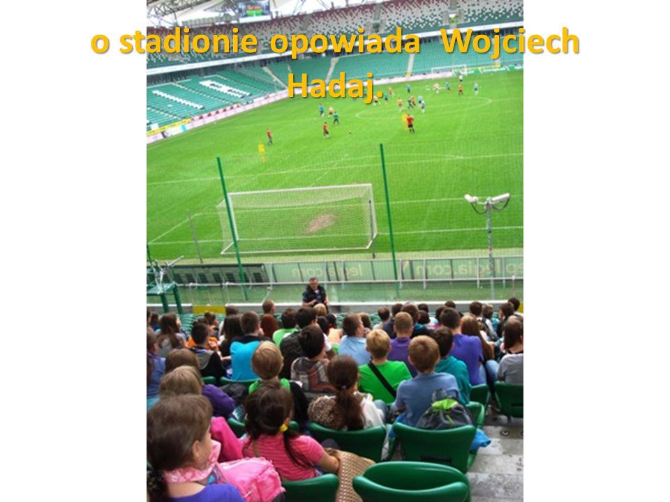 o stadionie opowiada Wojciech Hadaj.